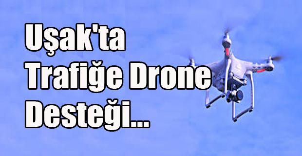 Uşak'ta Trafiğe Drone Desteği...