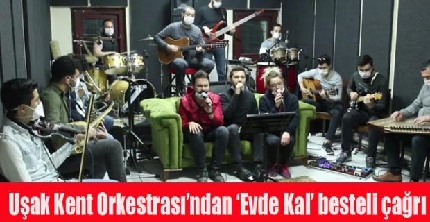 Uşak Kent Orkestrası'ndan vatandaşlara 'Evde Kal' besteli çağrı