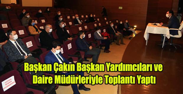Başkan Çakın Başkan Yardımcıları ve Daire Müdürleriyle Toplantı Yaptı