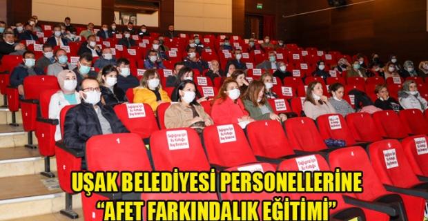 """UŞAK BELEDİYESİ PERSONELLERİNE """"AFET FARKINDALIK EĞİTİMİ"""""""