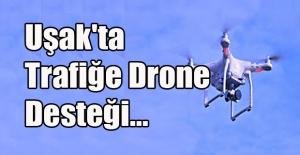 Uşak#039;ta Trafiğe Drone Desteği...