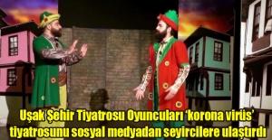 Uşak Şehir Tiyatrosu oyuncuları 'korona virüs' tiyatrosunu sosyal medyadan seyircilere ulaştırdı