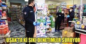 UŞAK'TAKİ SIKI DENETİMLER SÜRÜYOR, MARKETLER MERCEK ALTINDA