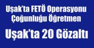 UŞAK'TA FETÖ'DEN 20 GÖZALTI
